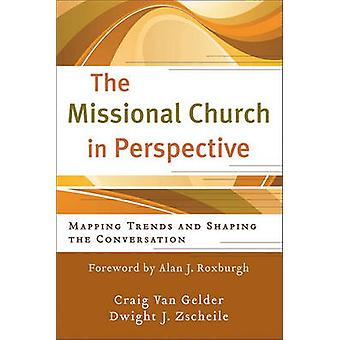 The Missional Church in Perspective - Mapping Trends and Shaping the C