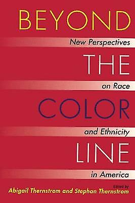 Beyond the Color Line - New Perspectives on Race and Ethnicity in Amer
