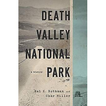 Death Valley National Park - A History by Hal K. Rothman - Char Miller