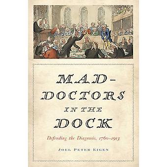 Mad-médecins dans le Dock - défendre le diagnostic - 1760-1913 par Joel