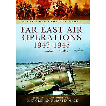 Fernen Osten Luftoperationen 1943-1945 von John Grehan - Martin Mace - 9781