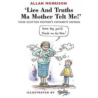 Lies and Truths Ma Mother Telt Me! - Your Scottish Mother's Favourite