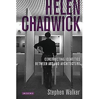 Helen Chadwick: Konstruktion Identitäten zwischen Kunst und Architektur (internationale Bibliothek für moderne und zeitgenössische...