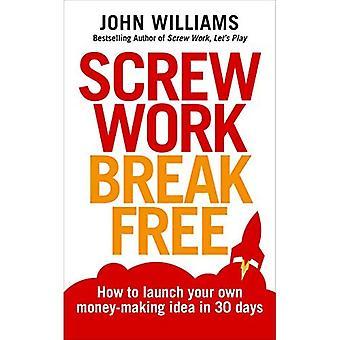 Vis travail Break Free: Comment lancer votre propre idée de faire de l'argent en 30 jours