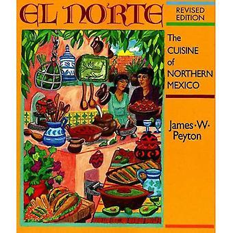 El Norte: Küche des nördlichen NM: die Küche des nördlichen Nordmexiko