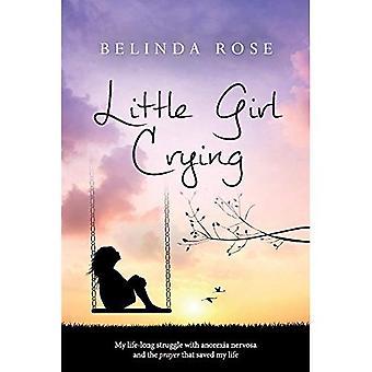 La bambina piangere: La mia lotta tutta la vita con Anoressia Nervosa e la preghiera che ha salvato la vita