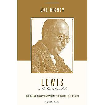 Lewis en la vida cristiana: ser verdaderamente humano en presencia de Dios (teólogos de la vida cristiana)