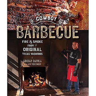 Cowboy Barbecue - Fire & Smoke from the Original Texas Vaqueros