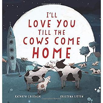 Jeg vil elske dig, indtil køerne kommer hjem ved jeg vil elske dig indtil køerne