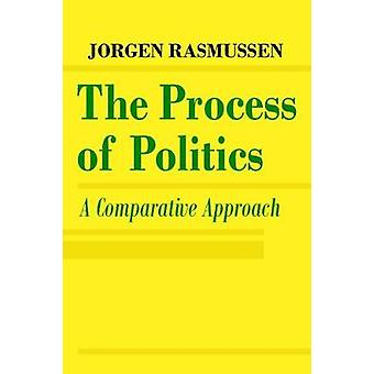 The Process of Politics  A Comparative Approach by Rasmussen & Jorgen