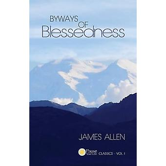 Byways of Blessedness Pause Your Life CLASSICS  VOL. I by Allen & James