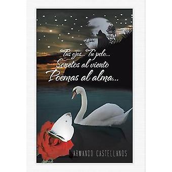 TuS Ojos... Tu Pelo... Sonetos Al Viento Poemas Al Alma... av Castellanos & Armando