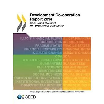 Development Cooperation Report 2014  Mobilising Resources for Sustainable Development by OECD