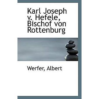 Karl Joseph V. Hefele - Bischof Von Rottenburg by Werfer Albert - 978