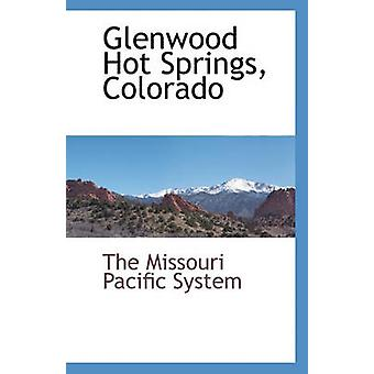 Glenwood Hot Springs - Colorado by The Missouri Pacific System - 9781