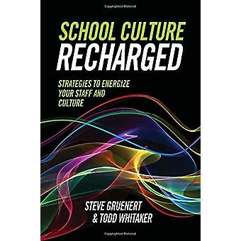 School Culture Recharged - Strategies to Energize Your Staff and Cultu