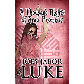 A Thousand Nights of Arab Promises by Joey Jabor Luke - 9781448948673