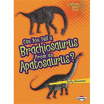 Can You Tell a Brachiosaurus from an Apatosaurus? by Buffy Silverman