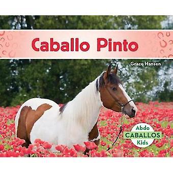 Caballo Pinto (American Paint Horses) by Grace Hansen - 9781532102011
