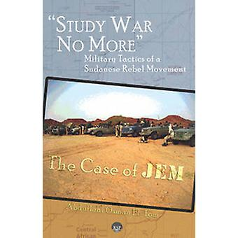 Study War No More - Military Tactics of a Sudanese Rebel Movement - the