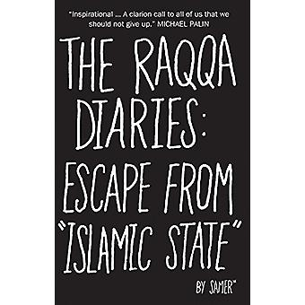 The Raqqa Diaries - Escape from Islamic State by Samer - 9781566560054