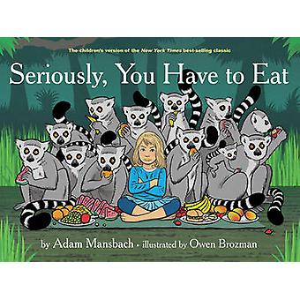 Seriously - You Have to Eat by Adam Mansbach - Owen Brozman - 9781617