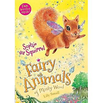 Sophie the Squirrel - Fairy Animals of Misty Wood by Lily Small - 9781