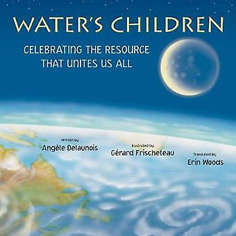 Water's Children - Celebrating the Resource That Unites Us All by Ange