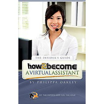 How to Become a Virtual Assistant by Philippa Oakley - 9781907558801