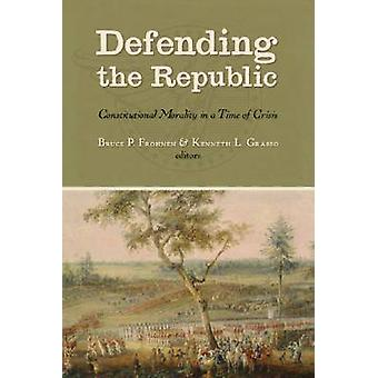 Defending the Republic - Constitutional Morality in a Time of Crisis -