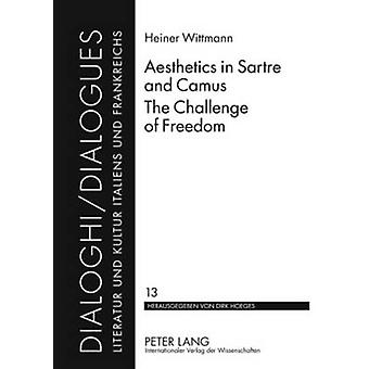 Aesthetics in Sartre and Camus. The Challenge of Freedom (1st New edi