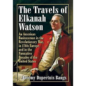 The Travels of Elkanah Watson - An American Businessman in the Revolut