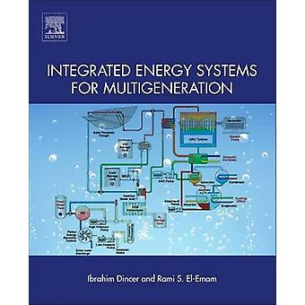 Integrated Energy Systems for Multigeneration by Dincer & Ibrahim