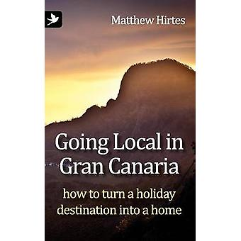 Going Local in Gran Canaria. How to Turn a Holiday Destination Into a Home by Hirtes & Matthew
