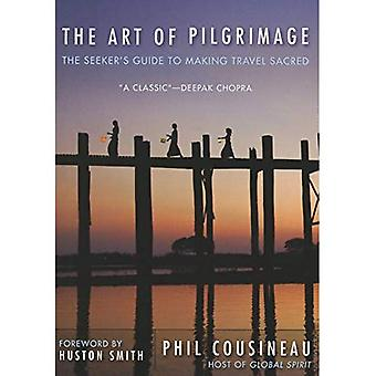 Art of Pilgrimage: The Seeker's Guide to Making Travel Sacred