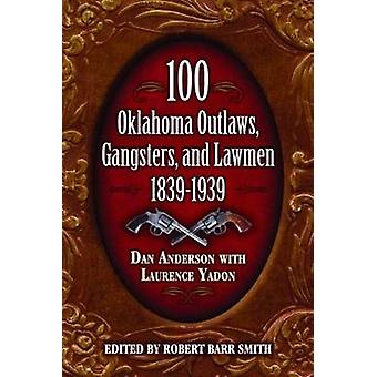 100 Oklahoma Outlaws - Gangsters & Lawmen 1839-1939 by Dan Anderson -