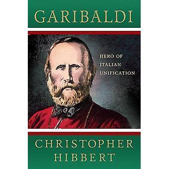 Garibaldi Héroe de la Unificación Italiana por Hibbert & Christopher