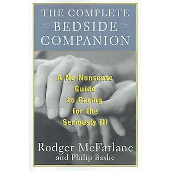 The Complete Bedside Companion A NoNonsense Guide to Caring for the Seriously Ill by McFarlane & Rodger