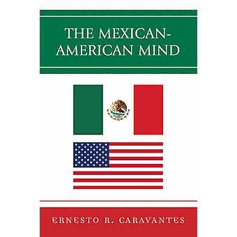The MexicanAmerican Mind by Caravantes & Ernesto