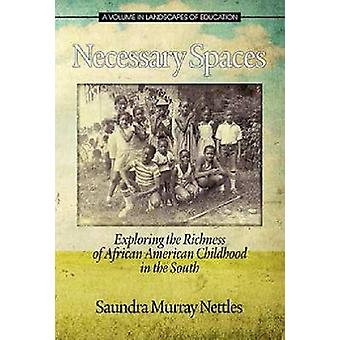Necessary Spaces Exploring the Richness of African American Childhood in the South by Nettles & Saundra Murray