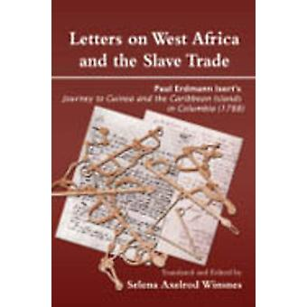 Letters on West Africa and the Slave Trade. Paul Erdmann Iserts Journey to Guinea and the Carribean Islands in Columbia 1788 by Winsnes & Selena & Axelrod