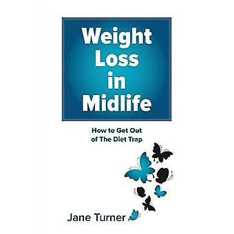 Weight Loss in Midlife How to get out of the Diet Trap by Turner & Jane