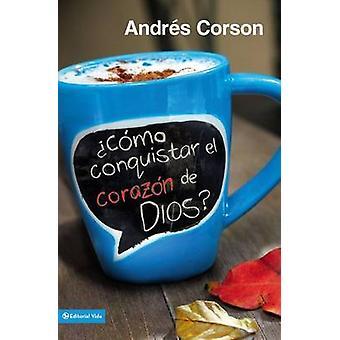 Cmo conquistar el corazn de Dios by Corson & Andres