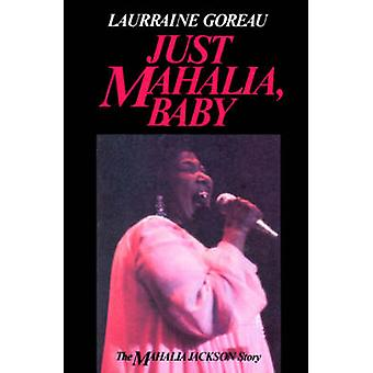 Just Mahalia Baby The Mahalia Jackson Story by Goreau & Laurraine