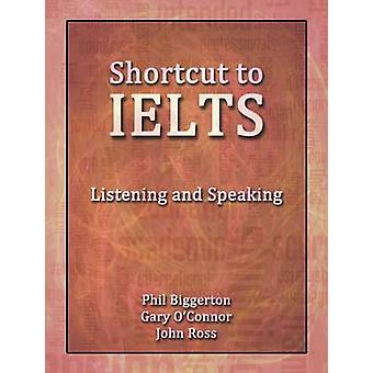 Shortcut to Ielts  Listening and Speaking by Biggerton & Phil