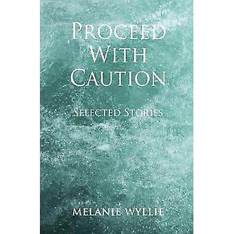 Proceed With Caution Selected Stories by Wyllie & Melanie