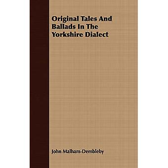 Original Tales And Ballads In The Yorkshire Dialect by MalhamDembleby & John