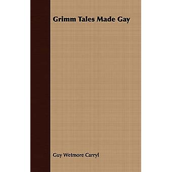 Grimm Tales Made Gay by Carryl & Guy Wetmore