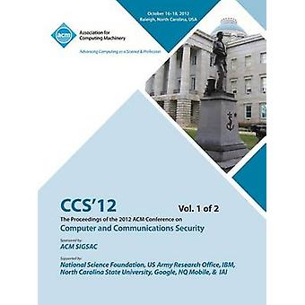 CCS 12 Proceedings of the 2012 Acm Conference on Computer and Communications Security V 1 by CCS 12 Conference Committee