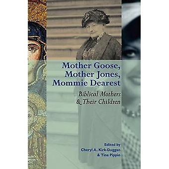 Mother Goose Mother Jones Mommie Dearest Biblical Mothers and Their Children by KirkDuggan & Cheryl